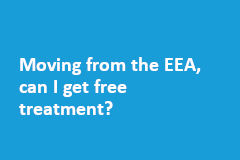 Moving from the EEA, can I get free treatment?